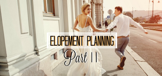 Elopement Planning: Part II