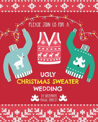 Please join us for an UGLY CHRISTMAS SWEATER WEDDING!