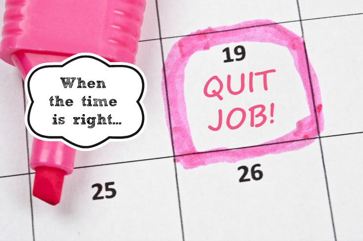 Quit your Job when the Time is Right